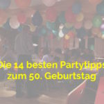 Die 14 besten Partytipps zum 50. Geburtstag